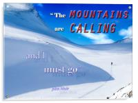 The Mountains are Calling......., Acrylic Print