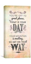You're off to great places, today is your day. , Canvas Print