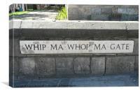 Whip Ma Whop Ma Gate, Canvas Print