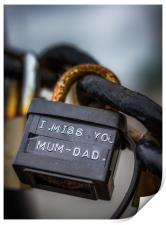 "A padlock with the words ""miss you mum & dad"", Print"
